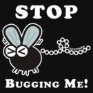 Stop Bugging Me! (Dark Tees) by frozenfa