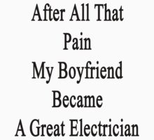 After All That Pain My Boyfriend Became A Great Electrician by supernova23