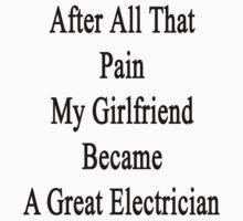 After All That Pain My Girlfriend Became A Great Electrician by supernova23