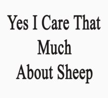 Yes I Care That Much About Sheep Kids Tee