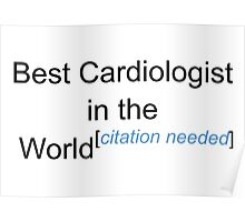 Best Cardiologist in the World - Citation Needed! Poster