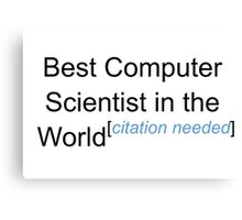Best Computer Scientist in the World - Citation Needed! Canvas Print