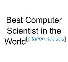 Best Computer Scientist in the World - Citation Needed! Photographic Print