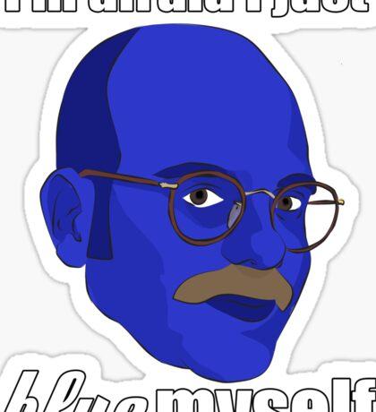I'm afraid I just blue myself Sticker