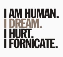 i am human. i dream. i hurt. i fornicate. T-Shirt