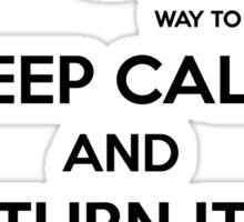 keep calm and turn it all the way to 11 Sticker