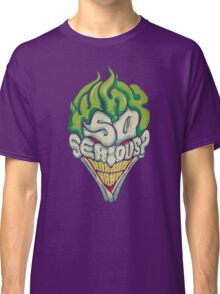 Why So Serious? - Joker Classic T-Shirt