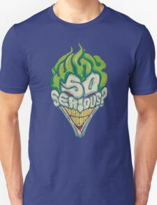 Why So Serious? - Joker Unisex T-Shirt