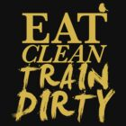 Eat Clean. Train Dirty - Yellow by Forstar Photography