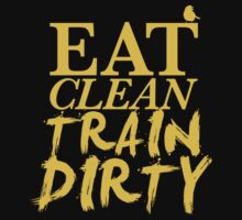 Eat Clean. Train Dirty - Yellow by Jason Forster