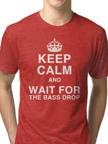 Keep Calm and Wait for the Bass Drop Tri-blend T-Shirt
