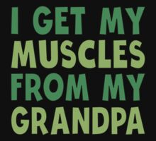 I Get My Muscles From My Grandpa Kids Tee