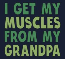 grandpa, my grandpa, grandfather, muscles, strong, I get my muscles from, fitness, family, funny, cute, humor, baby, green Kids Tee