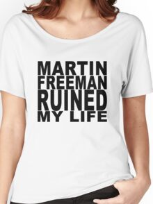 Martin Freeman Ruined My Life Women's Relaxed Fit T-Shirt