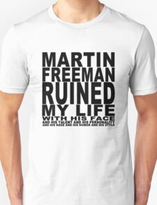 Martin Freeman Ruined My Life (with his face) T-Shirt