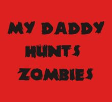 My Daddy Hunts Zombies Baby Tee