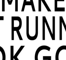 Slow Runners Make Fast Runners Look Good Sticker