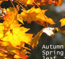 Autumn is a Second Spring Sticker