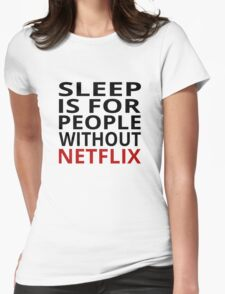Sleep Is For People Without Netflix Womens Fitted T-Shirt