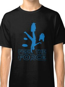 Feel The Force Classic T-Shirt