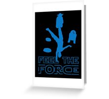 Feel The Force Greeting Card