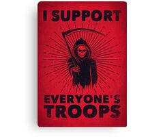 I Support Everyone's Troops (Political /Statement) - Grim Reaper  Canvas Print