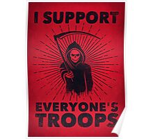 I Support Everyone's Troops (Political /Statement) - Grim Reaper  Poster