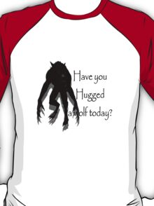 Have You Hugged a Wolf (with white background) T-Shirt