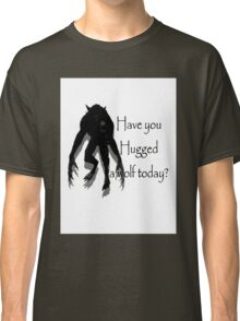Have You Hugged a Wolf (with white background) Classic T-Shirt