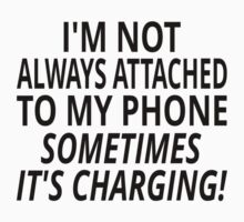 I'm Not Always Attached To My Phone, Sometimes It's Charging by coolfuntees