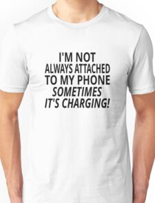 I'm Not Always Attached To My Phone, Sometimes It's Charging Unisex T-Shirt