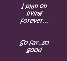 I Plan on Living Forever So Far So Good Unisex T-Shirt