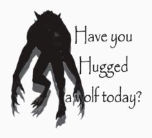 Have You Hugged a Wolf by sisterwolf