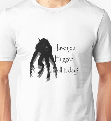 Have You Hugged a Wolf Unisex T-Shirt