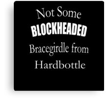 Not Some Blockheaded Bracegirdle Canvas Print