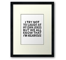 I Try Not To Laugh At My Own Jokes Framed Print