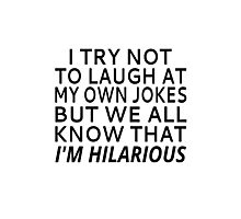 I Try Not To Laugh At My Own Jokes Photographic Print