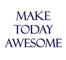 Make Today Awesome by Amantine
