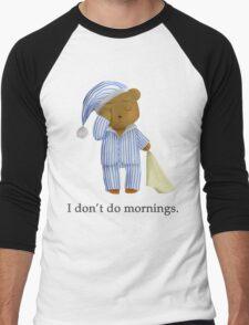 I Don't Do Mornings.  Men's Baseball ¾ T-Shirt