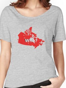 Canada Who? Women's Relaxed Fit T-Shirt