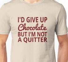 I'd Give Up Chocolate But I'm Not A Quitter Unisex T-Shirt