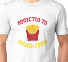 Addicted To French Fries Unisex T-Shirt