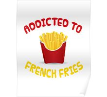 Addicted To French Fries Poster