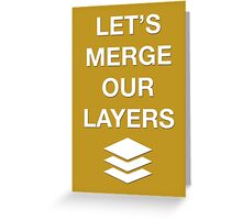 LET'S MERGE OUR LAYERS Greeting Card