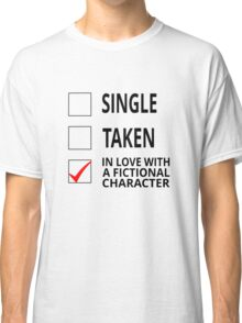 Single Taken In Love With A Fictional Character Classic T-Shirt