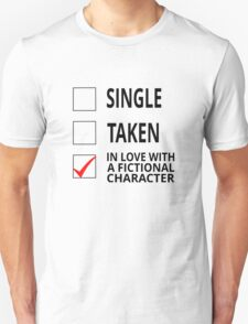 Single Taken In Love With A Fictional Character T-Shirt