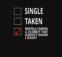 Single Taken Mentally Dating A Celebrity That Doesn't Know I Exist Unisex T-Shirt