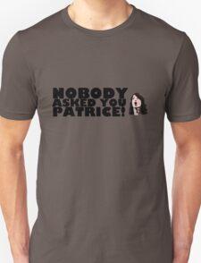 Nobody asked you Patrice! Unisex T-Shirt