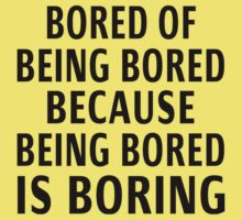 Bored Of Being Bored Because Being Bored Is Boring One Piece - Short Sleeve
