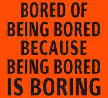 Bored Of Being Bored Because Being Bored Is Boring Kids Tee